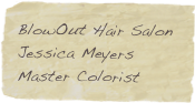 BlowOut Hair Salon Jessica Meyers Master Colorist